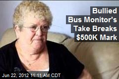Bullied Bus Monitor&amp;#39;s Take Breaks $500K Mark