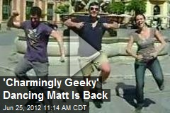 &amp;#39;Charmingly Geeky&amp;#39; Dancing Matt Is Back