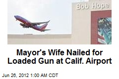 Mayor's Wife Nailed for Loaded Gun at Calif. Airport