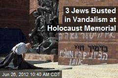 3 Jews Busted in Vandalism at Holocaust Memorial