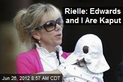 Rielle: Edwards and I Are Kaput