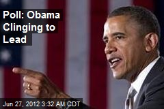 Poll: Obama Clinging to Lead