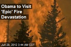 Obama to Visit 'Epic' Fire Devastation