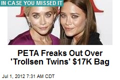 PETA Freaks Out Over &amp;#39;Trollsen Twins&amp;#39; $17K Bag