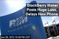 BlackBerry Maker Posts Huge Loss, Delays New Phone