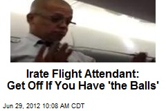 Irate Flight Attendant: Get Off If You Have &amp;#39;the Balls&amp;#39;