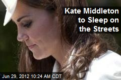 Kate Middleton to Sleep on the Streets