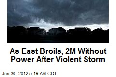 As East Broils, 2M Without Power After Violent Storm