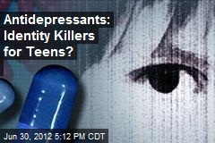 Antidepressants: Identity Killers for Teens?