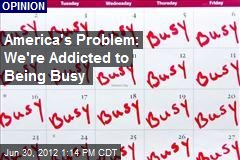 America's Problem: We're Addicted to Being Busy