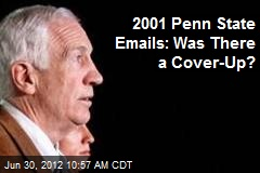 2001 Penn State Emails: Was There a Cover-Up?