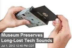 Museum Preserves Long-Lost Tech Sounds