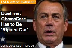 Boehner: ObamaCare Has to Be 'Ripped Out'