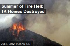 Summer of Fire Hell: 1K Homes Destroyed