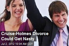 Cruise-Holmes Divorce Could Get Nasty