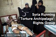 Syria Has 'Torture Archipelago': Rights Group