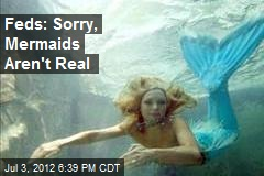 Feds: Sorry, Mermaids Aren&amp;#39;t Real