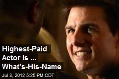 Highest-Paid Actor Is ... What's-His-Name