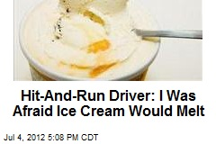 Hit-And-Run Driver: I Was Afraid Ice Cream Would Melt