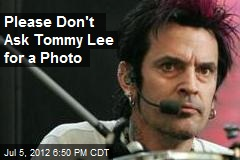 Please Don't Ask Tommy Lee for a Photo