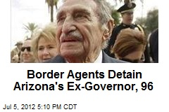 Border Agents Detain Arizona's Ex-Governor, 96
