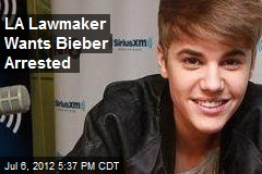 LA Lawmaker Wants Bieber Arrested