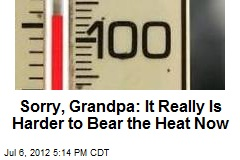 Sorry, Grandpa: It Really Is Harder to Bear the Heat Now