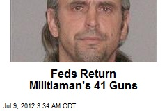 Feds Return Militiaman&amp;#39;s 41 Guns