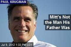 Mitt&amp;#39;s Not the Man His Father Was