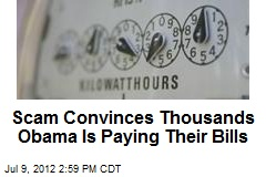 Scam Convinces Thousands Obama Is Paying Their Bills