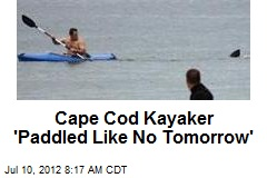 Cape Cod Kayaker &amp;#39;Paddled Like No Tomorrow&amp;#39;