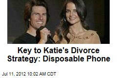 Key to Katie's Divorce Strategy: Disposable Phone