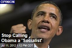 Stop Calling Obama a &amp;#39;Socialist&amp;#39;