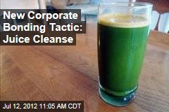 New Corporate Bonding Tactic: Juice Cleanse