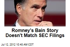 Romney&amp;#39;s Bain Story Doesn&amp;#39;t Match SEC Filings