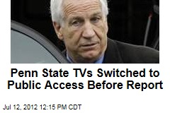 Penn State TVs Switched to Public Access Before Report