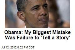 Obama: My Biggest Mistake Was Failure to &amp;#39;Tell a Story&amp;#39;