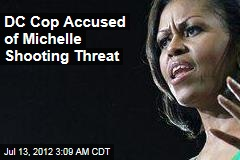 DC Cop Accused of Michelle Shooting Threat