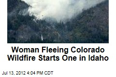 Woman Fleeing Colorado Wildfire Starts One in Idaho
