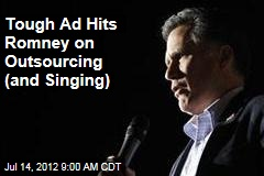 Tough Ad Hits Romney on Outsourcing (and Singing)
