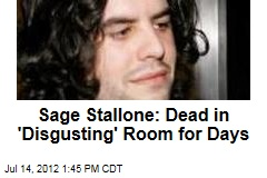 Sage Stallone: Dead in &amp;#39;Disgusting&amp;#39; Room 3 to 4 Days
