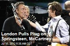 London Pulls Plug on Springsteen, McCartney