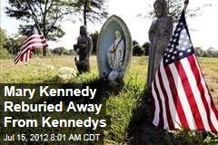 Mary Kennedy Reburied Away From Kennedys