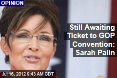 Still Awaiting Ticket to GOP Convention: Sarah Palin