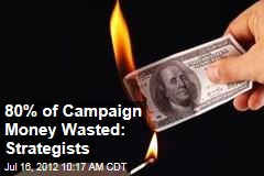 80% of Campaign Money Wasted: Strategists