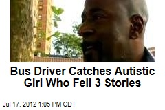 Bus Driver Catches Autistic Girl Who Fell 3 Stories