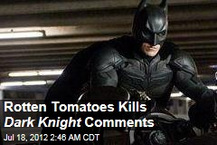 Rotten Tomatoes Kills Dark Knight Comments