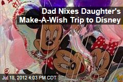 Dad Nixes Daughter's Make-A-Wish Trip to Disney