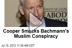 Cooper Smacks Bachmann&amp;#39;s Muslim Conspiracy