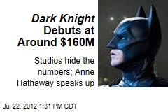 Dark Knight Debuts at Around $160M